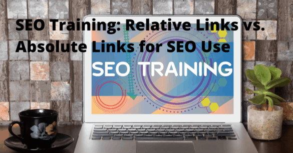 SEO Training: Relative Links bs Absolute Links