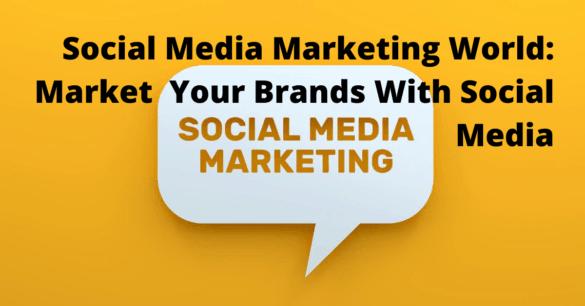 Social media marketing and marketing your brand on social media