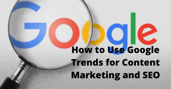 How to Use Google Trends for Content Marketing and SEO