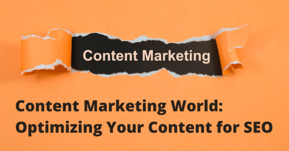 Content Marketing World and Optimizing Your Content for SEO