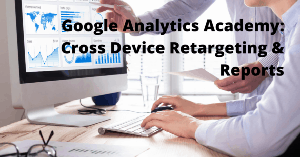 Google Analytics Academy: Cross Device Retargeting and New SEO Reports