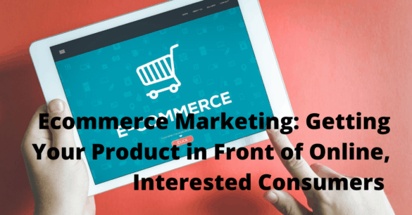 Ecommerce Marketing Getting Your Business in front of Customers